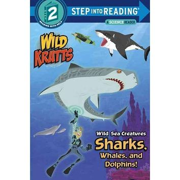 Wild Sea Creatures: Sharks, Whales and Dolphins! (Step Into Reading. Step 2)