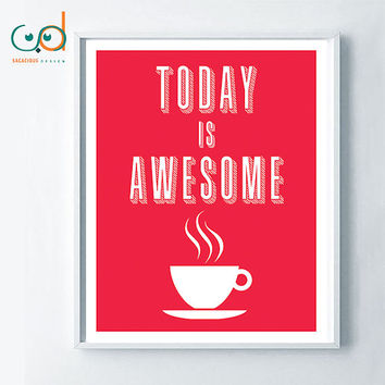 Today is awesome printable, positive quote, kitchen wall decor, inspirational home decor, decor gift idea, coffee poster, happy quote poster