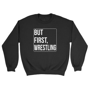 But first wresling, wrestling day, game day, sport gift ideas, team Crewneck Sweatshirt