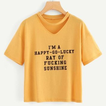 I'M A Happy Go Lucky Ray Of F****Ing Sunshine Slogan Letter Print Choker V- Neck Tee