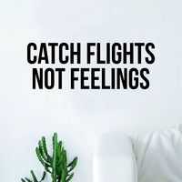 Catch Flights Not Feelings Decal Sticker Wall Vinyl Art Home Decor Teen Quote Inspirational Travel