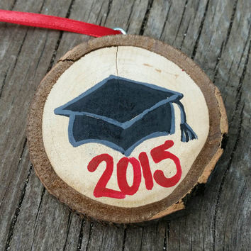 2015 Graduation Ornament - Hand Painted Wood Slice Holiday Ornament - Christmas Gift