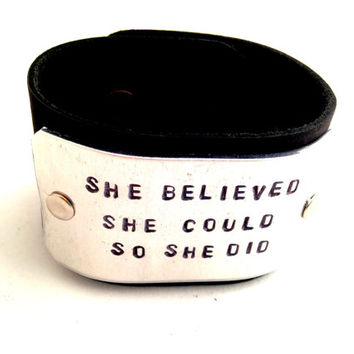 Leather Cuff She Believed She Could So She Did  Bracelet Hand Stamped Personalized Jewelry