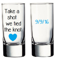 Take a shot we tied the knot! Shot Glass