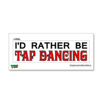 I'd Rather Be Tap Dancing Sticker