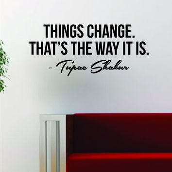Tupac Things Change Quote Decal Sticker Wall Room Decor Art Vinyl Music Rap 2pac Shakur Inspirational