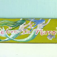 MERMAID aRT- hAND pAINTED-  wood Sign- I believe in MERmaids- bEDROOM Decor -bATHROOM DECOR- Beach House -Shabby Chic