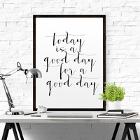 "Home Decor Inspirational Quote ""Today Is A Good Day For A Good Day"" Office Decor Office Print Typography Wall Art Art Print Motivational Art"