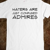 HATERS ARE JUST CONFUSED ADMIRES