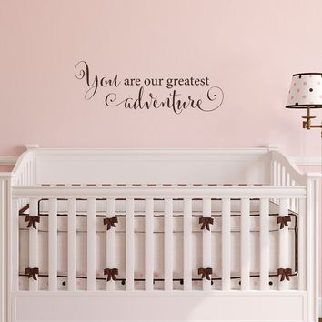 You are our greatest adventure Decal - Nursery Wall Decal - Children Wall Decals - Medium