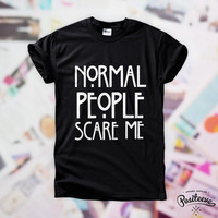 Normal People Scare Me (white design) t-shirt top unisex by Positeeve