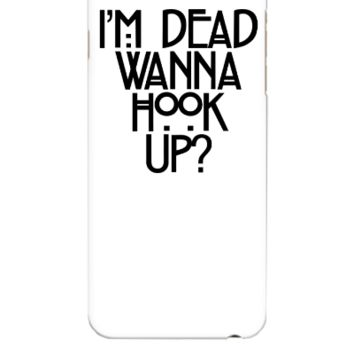 I'm Dead Wanna Hook Up - iphone 6 Plus Case