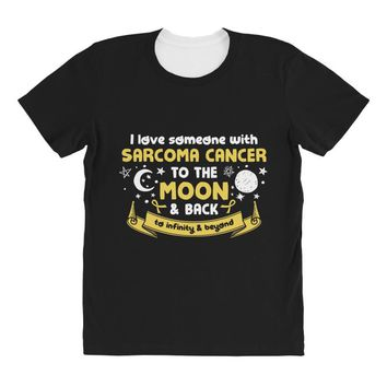 I Love Someone with Sarcoma Cancer to The Moon and Back to Infinity All Over Women's T-shirt