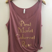 Pinot Merlot Cabernet Rose - Wine Tank  - Slouchy Relaxed Fit Tank - Ruffles with Love - Fashion Tee - Graphic Tee