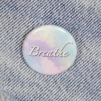 Breathe 1.25 Inch Pin Back Button Badge
