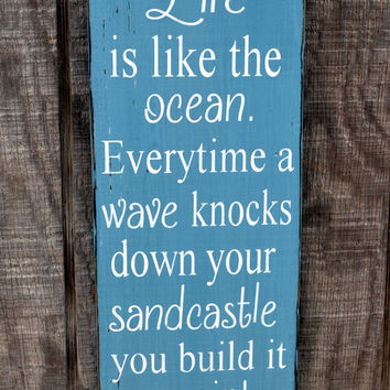 Life Is Like The Ocean, Wave Knocks Down Your Sandcastle, Beach Sign Decor Inspirational Wood Plaque, Life Quote