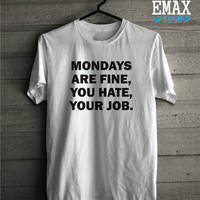Mondays are Fine You Hate Your Job Shirt, Monday T-shirt with Saying, Funny Cute Tee