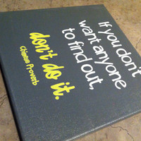 If you don't want anyone to find out, don't do it. 12 x 12 inch quote canvas