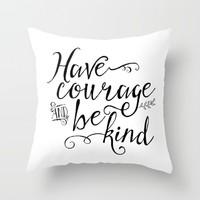 Have Courage and Be Kind (BW) Throw Pillow by Noonday Design | Society6