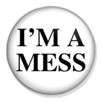 I'm A Mess 25mm Badge Bu...