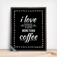 I Love You More Than Coffee Print, Typography Poster, Coffee Print, Coffee Quote, Dorm Decor, Kitchen Art, Gift Idea, Mothers Day Gift