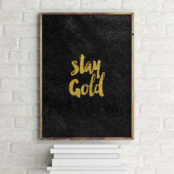 "PRINTABLE Art"" Stay Gold"" Black And Gold Color,Inspirational Art,Gold Foil,Best Words,Typography Gold Print,Office Decor,Wall Art,Instant"