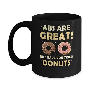 Abs Are Great But Have You Tried Donuts Mug