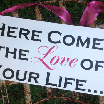 Here Comes the Bride - Here Comes the LOVE of Your Life - Ring Bearer sign, Flower girl sign, Wedding Photo Prop