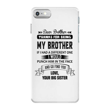 Thanks For Being My Brother, Love, Your Big Sister iPhone 7 Shell Case