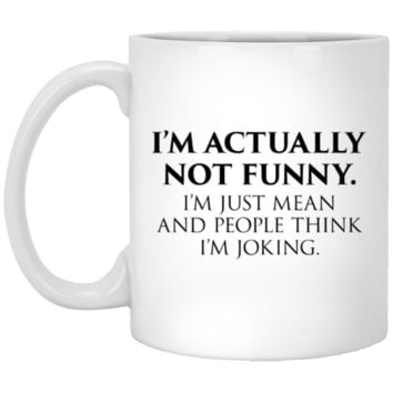 I'm Actually Not Funny, I'm Just Mean and People Think I'm Joking Coffee Mug Cup, 11oz. or 15 oz., White