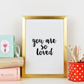 You are so loved print Love print Mothers day print Mothers day gift Love print Mothers gift Quote print Typographic print Nursery print