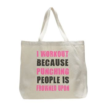 I Workout Cause Punching People Is Frowned Upon - Trendy Natural Canvas Bag - Funny and Unique - Tote Bag
