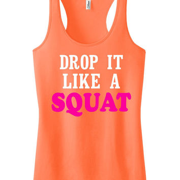 Drop It Like A Squat Racerback Fitness Tank Top Workout Shirt Motivational Tank Gym Clothing Workout Tank Top Neon Orange IPW00003 WH_WH_NNP