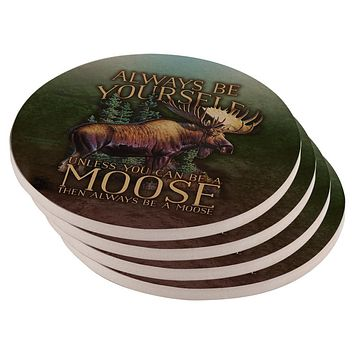 Always Be Yourself Unless Moose Set of 4 Round Sandstone Coasters