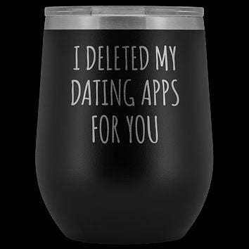 I Deleted My Dating Apps for You Wine Tumbler  Online Dating New Relationship Gifts Funny Stemless Stainless Steel Insulated BPA Free Travel Cup12oz