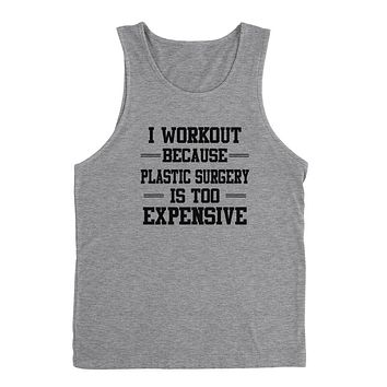 I workout because plastic surgery is too expensive workout  graphic Tank Top