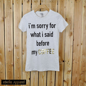 I'm Sorry For What I Said Before My Coffee - Women's Basic Oatmeal Short Sleeve, Graphic Print Tee