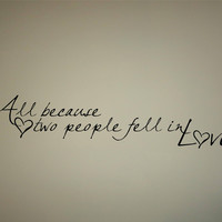 All Because two people fell in Love Quote interior Wall decal Removable Vinyl wall decal Love quote decal