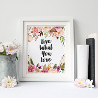 Live What You Love, Digital Print, Wall Decor, Watercolor, Vintage, Calligraphy, Motivation, Poster Art, Inspiration, Flowers, Colorful