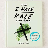 The I Hate Kale Cookbook: 35 Recipes to Change Your Mind By Tucker Shaw- Assorted One