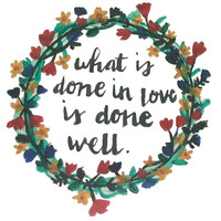 what is done in love is done well by sofiasalinas