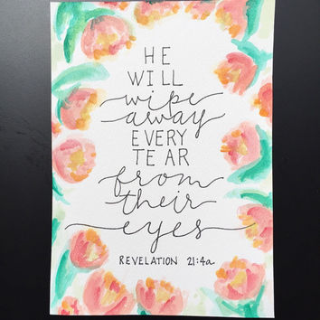 HE will wipe away EVERY tear from their EYES - revelations 21:4a bible verse watercolor typography floral watercolor painting christian