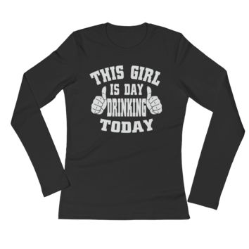 This Girl Is Day Drinking Today - Ladies' Long Sleeve T-Shirt