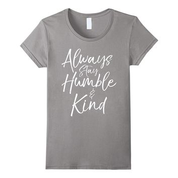 Always Stay Humble and Kind Shirt Vintage Christian Tee