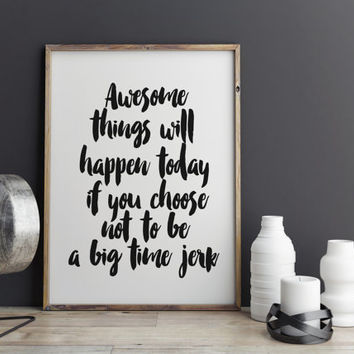 Awesome Things Will Happen Today Digital Print - Big Time Jerk - Typography Poster Modern Decor Funny Wall Art For Men INSTANT DOWNLOAD ART