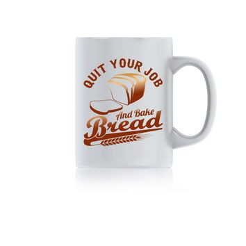 Quit Your Job And Bake Bread Ceramic Mug