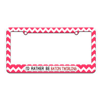 I'd Rather Be Baton Twirling - License Plate Tag Frame - Pink Chevrons Design