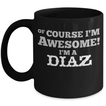 Family Reunion I'm Awesome I'm A Diaz Black Ceramic Coffee Mug