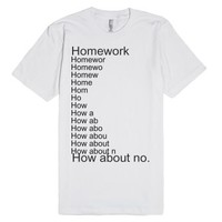Homework?-Unisex White T-Shirt