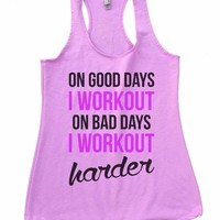 ON GOOD DAYS I WORKOUT ON BAD DAYS I WORKOUT Harder Womens Workout Tank Top
